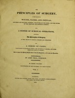 view The principles of surgery, as they relate to wounds, ulcers and fistulas, etc. Also, a system of surgical operations ... And a series of cases, calculated to illustrate ... the doctrine of tumours, etc / [John Bell].