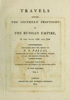 view Travels through the southern provinces of the Russian Empire, in the years 1793 and 1794 / Translated from the German [by F.W. Blagdon] of P.S. Pallas.