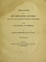 view Some account of a boy born blind and deaf : collected from authentic sources of information; with a few remarks and comments / By Dugald Stewart ... From the Transactions of the Royal Society of Edinburgh.