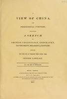 view A view of China, for philological purposes ; containing a sketch of Chinese chronology, geography, government, religion and customs. Designed for the use of persons who study the Chinese language / by R. Morrison.