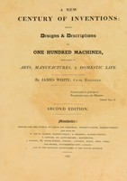 view A new century of inventions: being designs and descriptions of one hundred machines, relating to arts, manufactures, and domestic life
