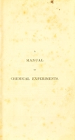 view A manual of experiments illustrative of chemical science / [John Murray].