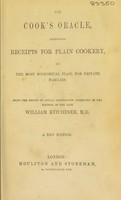 view The cook's oracle: containing receipts for plain cookery on the most economical plan for private families / being the result of actual experiments instituted in the kitchen of the late William Kitchiner.