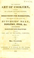 view The complete art of cookery, exhibited in a plain and easy manner. With directions for marketing, the season of the year for butchers' meat, poultry, fish, &c. : embellished with engravings, shewing the art of trussing, carving, etc. etc. etc / by Mrs. Glasse.