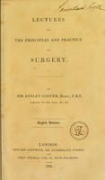 view Lectures on the principles and practice of surgery, as delivered in the theatre of St. Thomas's Hospital / [Sir Astley Cooper].