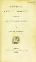 view Practical family cookery: intended for persons of moderate incomes / [Louisa Johnson].