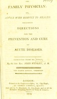 view The family physician; or, advice with respect to health. Including directions for the prevention and cure of acute diseases / Extracted from Dr. Tissot.