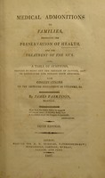 view Medical admonitions to families. Respecting the preservation of health, and the treatment of the sick; also, a table of symptoms, serving to point out the degrees of danger, and to distinguish one disease from another. With observations on the improper indulgence of children, &c / [James Parkinson].