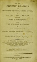 view The most cogent reasons why astringent injections, caustic bougies, and violent salivations, should be banished for ever from practice: with the mildest methods of safely treating every species of venereal infection, strictures of the urethra etc., and correcting mischiefs arising from caustic bougies
