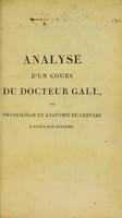view Analyse d'un cours du Docteur Gall, ou, physiologie et anatomie du cerveau d'après son système / [Anon].
