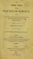 view The first lines of the practice of surgery. ... Being an elementary work for students, and a concise book of reference for practitioners / By Samuel Cooper.