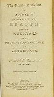view The family physician: or Advice with respect to health. Including directions for the prevention and cure of acute diseases / extracted [by John Wesley].