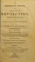 view The important period, and long wished for revolution, shewn to be at hand, when God will cleanse the earth by his judgments / [Lewis Mayer].