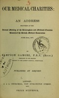view Our medical charities : an address delivered at the Annual Meeting of the Birmingham and Midland Counties Branch of the British Medical Association June 26th, 1877