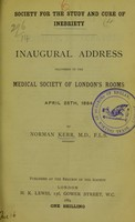view Society for the Study and Cure of Inebriety : inaugural address delivered in the Medical Society of London's rooms, April 25th, 1884 / by Norman Kerr.