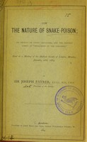 view On the nature of snake-poison : its effects on living creatures, and the present aspect of 'treatment of the poisoned' : read at a meeting of the Medical Society of London, Monday, January, 28th, 1884 / by Sir Joseph Fayrer.