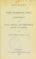 view Address of John Marshall, F.R.S., President of the Royal Medical and Chirurgical Society of London, at the annual meeting, March 1st, 1883.