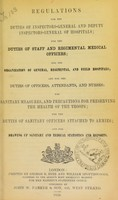 view Regulations for the duties of inspectors-general and deputy inspectors-general of hospitals : for the duties of staff and regimental medical officers, for the organization of general, regimental, and field hospitals, and for the duties of officers, attendants, and nurses, for sanitary measures, and precautions for preserving the health of the troops, for the duties of sanitary officers attached to armies, and for drawing up sanitary and medical statistics and reports.