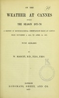 view On the weather at Cannes during the season 1875-76 : a report of meteorological observations made at Cannes from November 1, 1875, to April 30, 1876, with remarks