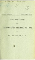 view Preliminary report on the yellow-fever epidemic of 1882, in the state of Texas / Treasury Department, Marine-Hospital Service.