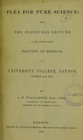 view A plea for pure science : being the inaugural lecture at the opening of the Faculty of Science, in University College, London, October 4th, 1870