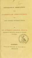 view Physiological observations upon glandular structures, and their different secerning offices / by Sir Anthony Carlisle.