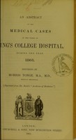 view An abstract of the medical cases in the wards of King's College Hospital, during the year 1863 / reported by Morris Tonge.