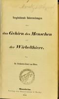 view Vergleichende Untersuchungen über das Gehirn des Menschen und der Wirbelthiere / von Ernst von Bibra.