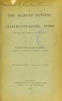 view On the alleged dangers of starch-containing foods during the period of infancy / by Robert William Parker.