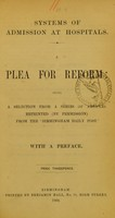 view Systems of admission at hospitals, a plea for reform : being a selection from a series of articles reprinted (by permission) from the Birmingham Daily Post, with a preface.