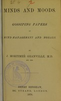 view Minds and moods : gossiping papers on mind-management and morals / by J. Mortimer Granville.