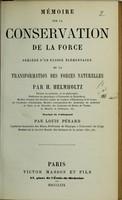 view Mémoire sur la conservation de la force : précédé d'un exposé élémentaire de la transformation des forces naturelles / par H. Helmholtz ; traduit de l'allemand par Louis Pérard.