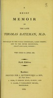 view A brief memoir of the late Thomas Bateman, M.D. : physician to the Public Dispensary, Carey Street, and to the Fever Institution, Gray's-inn Lane, London, who died 9th April 1821.