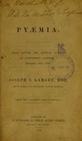 view On pyaemia : read before the Medical Society of University College, November 25th, 1852 / by Joseph S. Gamgee.