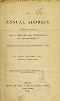 view The annual address, delivered before the Royal Medical and Chirurgical Society of London, at the anniversary meeting held on Monday, March 1, 1852 / by Joseph Hodgson.