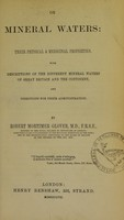 view On mineral waters : their physical & medicinal properties : with descriptions of the different mineral waters of Great Britain and the Continent, and directions for their administration / by Robert Mortimer Glover.