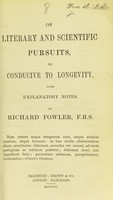view On literary and scientific pursuits, as conducive to longevity : with explanatory notes / by Richard Fowler.
