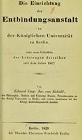view Die Einrichtung der Entbindungsanstalt an der Königlichen Universität zu Berlin : nebst einem Ueberblicke der Leistungen derselben seit dem Jahre 1817 / von Eduard Casp. Jac. von Siebold.
