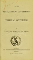 view On the nature, pathology and treatment of puerperal convulsions / by Richard Hodges.