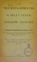 view The treatment & disinfection of scarlet fever by antiseptic inunction / by J. Brendon Curgenven.