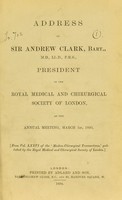 view Address of Sir Andrew Clark ... President of the Royal Medical and Chirurgical Society of London, at the annual meeting, March 1st, 1893.