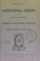 view Proceedings of the quarter-centennial celebration of the establishment of the Michigan State Board of Health : held at Detroit, Michigan, August 9, 1898.