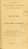 view The relation of the vegetable and animal to the inorganic kingdom : a lecture delivered at the Royal Institution of Great Britain