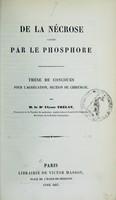 view De la nécrose causée par le phosphore : thèse de concours pour l'agrégation, section de chirurgie / par Ulysse Trélat.