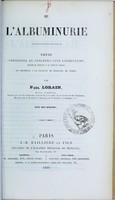 view De l'albuminurie : thèse présentée au concours pour l'agrégation (section de médecine et de médecine légale) et soutenue à la Faculté de médecine de Paris / par Paul Lorain.