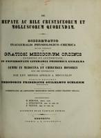 view De hepate ac bile crustaceorum et molluscorum quorundam : dissertatio inauguralis physiologico-chemica ... / publice defendet Theodorus Fridericus Guilelmus Schlemm ; opponentibus H. Berner, A. Steinrück, F. Vettin.