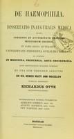 view De haemophilia : dissertatio inauguralis medica ... / publice defendent Richardus Otte ; adversariorum munere fungentur Aemilius Schmidt, August. Ropertz, Pet. Daniels.