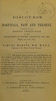 view A discourse on hospitals, past and present : delivered at the Bristol Institution for the Advancement of Science, Literature and Art, March the 17th, 1862 / by Samuel Martyn.
