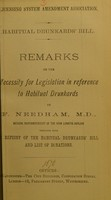 view Habitual Drunkards' Bill : remarks on the necessity for legislation in reference to habitual drunkards / by F. Needham ; together with a reprint of the Habitual Drunkards' Bill and list of donations.