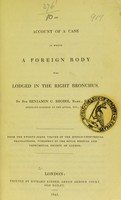 view An account of a case in which a foreign body was lodged in the right bronchus / by Sir Benjamin C. Brodie.
